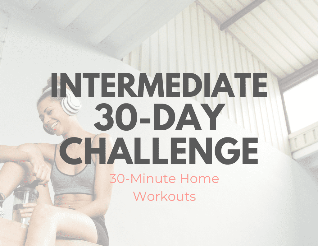 Free Intermediate 30-Day Fitness Challenge - 30 Minute Workouts